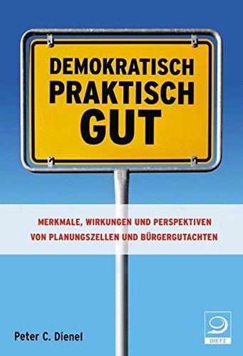 Demokratisch, praktisch, gut: Merkmlae, Wirkungen und Perspektiven von Planungzellen und Bürgergutachten