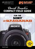David Busch's Compact Field Guide for the Sony Alpha SLT-A55/A35/A33 (David Busch's Digital Photography Guides)