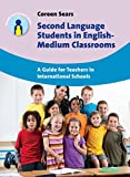 Second Language Students in English-Medium Classrooms : A Guide for Teachers in International Schools, Sears, Coreen, 1783093277