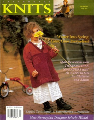 Knits - Interweave - Spring 2000 (Winter Into Spring: Color, Color Everywhere, Volume V - Span the Seasons with Irresistible Sweaters & Accessories for Children & Adults)