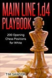 Main Line 1.d4 Playbook: 200 Opening Chess Positions For White (main Line Chess Playbooks)-Tim Sawyer