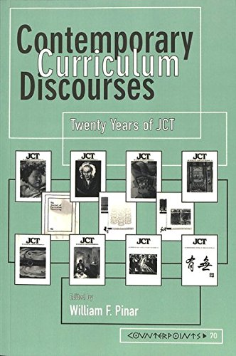 Contemporary Curriculum Discourses: Twenty Years of JCT- Second Printing (Counterpoints)