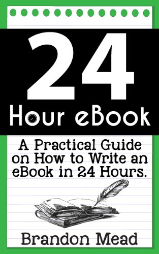 24 Hour eBook: A Practical Guide on How to Write an eBook in 24 Hours
