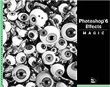 Photoshop 6 Effects Magic, Rhoda Grossman and Sherry London, 073571035X