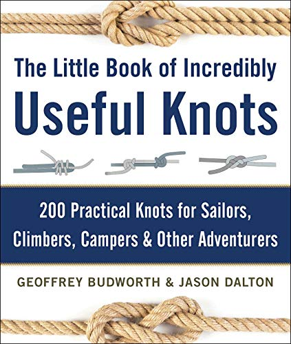 The Little Book of Incredibly Useful Knots: 200 Practical Knots for Sailors Climbers Campers amp Other Adventurers