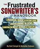 The Frustrated Songwriters Handbook: A Radical Guide to Cutting Loose, Overcoming Blocks, & Writing the Best Songs of Your Life