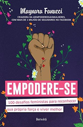 Empodere-se. 100 Desafios Feministas Para Reconhecer Sua Própria Força e Viver Melhor
