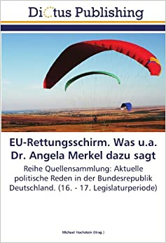 Book EU-Rettungsschirm. Was u.a. Dr. Angela Merkel dazu sagt: Reihe Quellensammlung: Aktuelle politische Reden in der Bundesrepublik Deutschland. (16. - 17. Legislaturperiode) (German Edition)