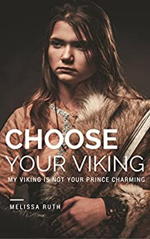 Choose Your Viking (My Viking is Not Your Prince Charming Book 1) by [Ruth, Melissa]