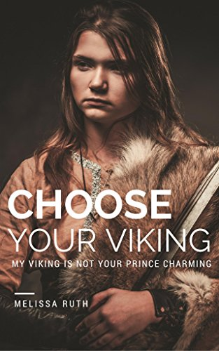 Choose Your Viking (My Viking is Not Your Prince Charming Book 1) (Finding My Prince Charming)