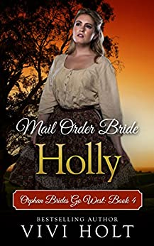 Mail Order Bride: Holly (Orphan Brides Go West Book 4) by [Holt, Vivi]
