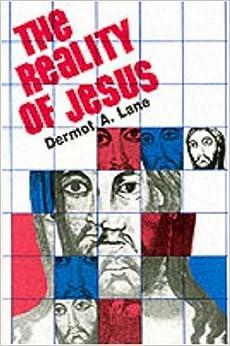 reality of jesus an essay on christology dermot a lane reality of jesus an essay on christology