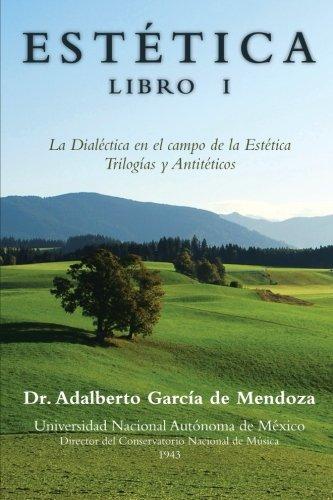 Estetica Libro I: La Dialectica En El Campo de La Estetica Trilogias y Antiteticos: 1