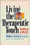 Living the Therapeutic Touch : Healing As a Lifestyle, Krieger, Dolores, 0396090257