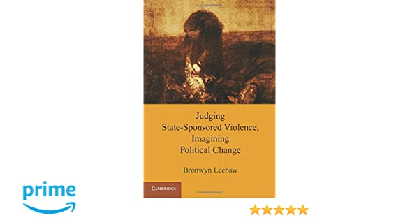 judging state sponsored violence imagining political change leebaw bronwyn