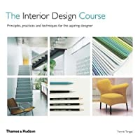 "The Interior Design Course: ""Principles, Practice and Techniques for the Aspiring Designer"""
