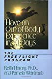 Have an Out-of-Body Experience in 30 Days: The Free Flight Program (In 30 Days Series)