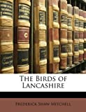 The Birds of Lancashire, Frederick Shaw Mitchell, 1148302301