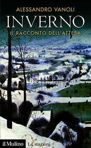 Inverno: Il racconto dell'attesa (Intersezioni. Le stagioni)  por Alessandro Vanoli
