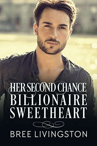Her Second  Chance Billionaire Sweetheart: A Clean Billionaire Romance Book Two