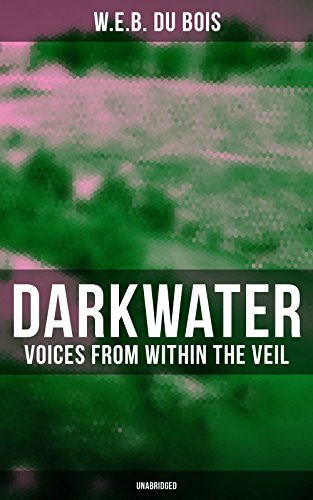 Darkwater: Voices from Within the Veil (Unabridged): Autobiography of WEB Du Bois; Including Essays, Spiritual Writings and Poems See more