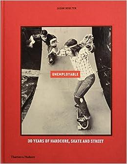 Amazon.com: Unemployable: 30 years of Hardcore, Skate and ...
