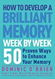 How to Develop a Brilliant Memory Week by Week, Dominic O'Brien, 1844831531