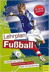 Lehrplan Fussball D Bis B Jugend 9783898996754 Amazon Com