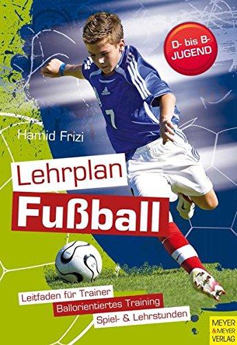 Lehrplan Fußball - Ein Leitfaden für die Trainingspraxis in Verein und Schule