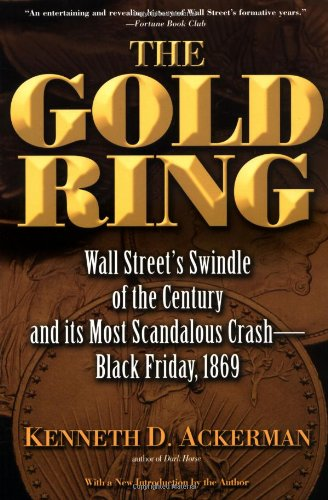 Read Online The Gold Ring: Jim Fisk, Jay Gould, and Black Friday, 1869 ebook