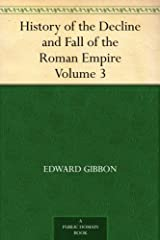 History of the Decline and Fall of the Roman Empire - Volume 3 Kindle Edition