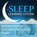 Brilliant Health and Immune System Power with Hypnosis, Meditation, and Affirmations: The Sleep Learning System Speech by Joel Thielke Narrated by Joel Thielke