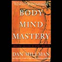 Body Mind Mastery: Creating Success in Sport and Life Hörbuch von Dan Millman Gesprochen von: Dan Millman