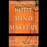 Body Mind Mastery: Creating Success in Sport and Life | Dan Millman