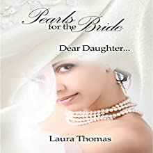 Pearls for the Bride: Dear Daughter... Audiobook by Laura Thomas Narrated by Christy R. Diachenko
