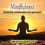Mindfulness: Atención plena, consciencia plena. ¿Qué sigue después? [Mindfulness: Full awareness, what's next?] | Jaime Antonio Marizán