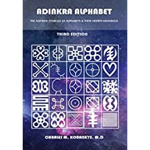 Adinkra Alphabet, Third Edition: The Adinkra Symbols As Alphabets & Their Hidden Meanings