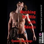 Watching My Wife with Adonis: An Erotic Tale of Cuckoldry | Connie Hastings