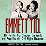 Emmett Till: The Murder That Shocked the World and Propelled the Civil Rights Movement | Devery S. Anderson
