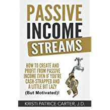 Passive Income Streams: How to Create and Profit from Passive Income Even If You're Cash-Strapped and a Little Bit Lazy (But Motivated)!