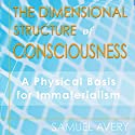 The Dimensional Structure of Consciousness: A Physical Basis for Immaterialism Audiobook by Samuel Avery Narrated by Andrew Mulcare