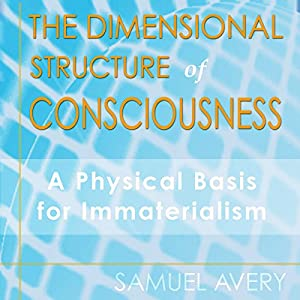 The Dimensional Structure of Consciousness: A Physical Basis for Immaterialism Audiobook