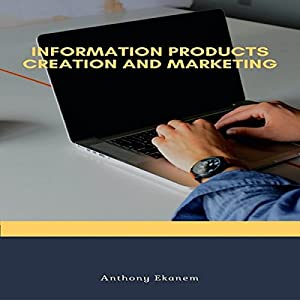 Information Products Creation and Marketing Audiobook