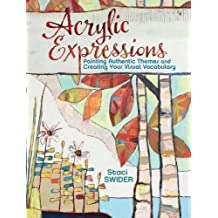 Acrylic Expressions: Painting Authentic Themes and Creating Your Visual Vocabulary