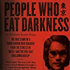 People Who Eat Darkness: The True Story of a Young Woman Who Vanished from the Streets of Tokyo - and the Evil That Swallowed Her Up Audiobook by Richard Lloyd Parry Narrated by Simon Vance