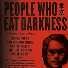 People Who Eat Darkness: The True Story of a Young Woman Who Vanished from the Streets of Tokyo - and the Evil That Swallowed Her Up | Livre audio Auteur(s) : Richard Lloyd Parry Narrateur(s) : Simon Vance