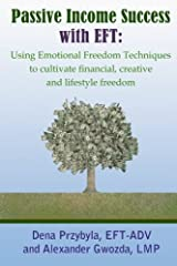 Passive Income Success with EFT: Using Emotional Freedom Techniques to cultivate financial, creative and lifestyle freedom Paperback