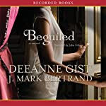 Beguiled | Deeanne Gist,J. Mark Bertrand
