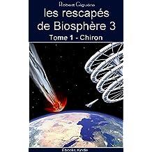 Les rescapés de Biosphère 3: Tome 1 : Chiron (French Edition)