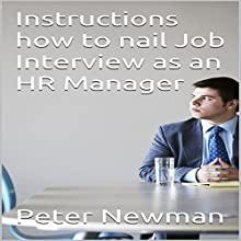Instructions How to Nail Job Interview as an HR Manager Audiobook by Peter Newman Narrated by Chris Brown